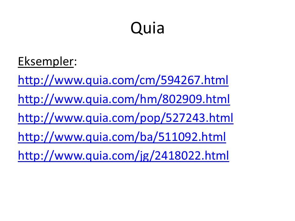 Quia Eksempler: http://www.quia.com/cm/594267.html http://www.quia.com/hm/802909.html http://www.quia.com/pop/527243.html http://www.quia.com/ba/511092.html http://www.quia.com/jg/2418022.html