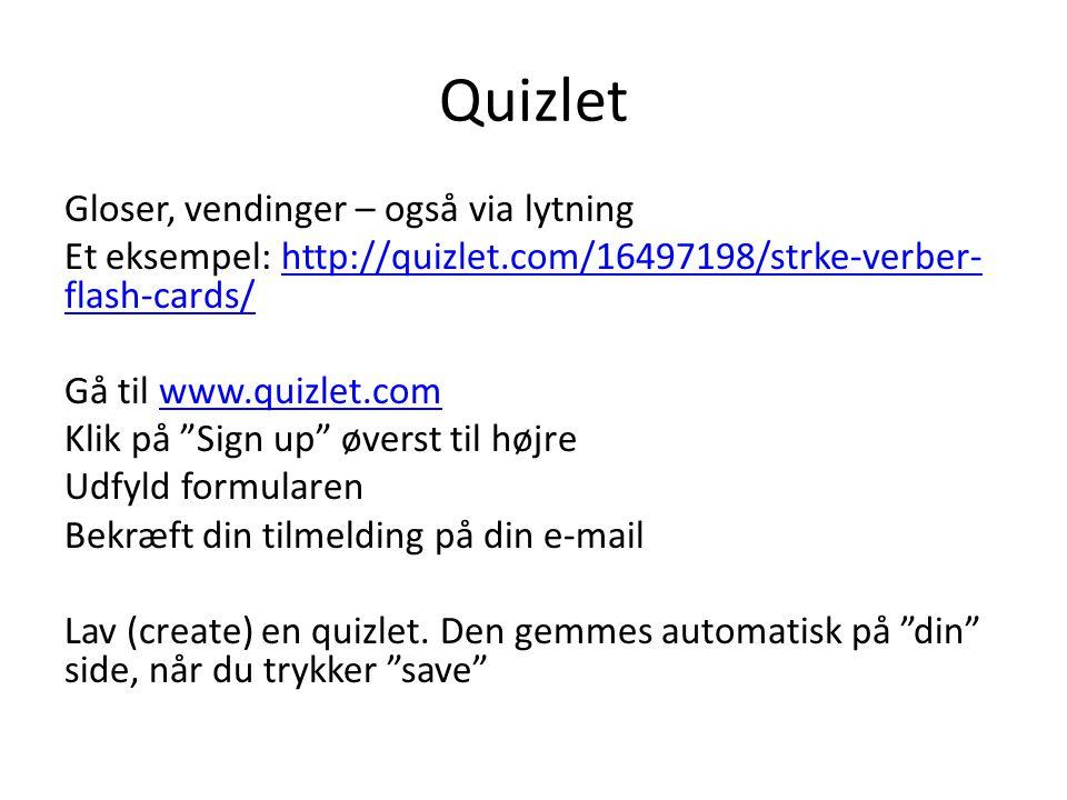 Quizlet Gloser, vendinger – også via lytning Et eksempel: http://quizlet.com/16497198/strke-verber- flash-cards/http://quizlet.com/16497198/strke-verber- flash-cards/ Gå til www.quizlet.comwww.quizlet.com Klik på Sign up øverst til højre Udfyld formularen Bekræft din tilmelding på din e-mail Lav (create) en quizlet.