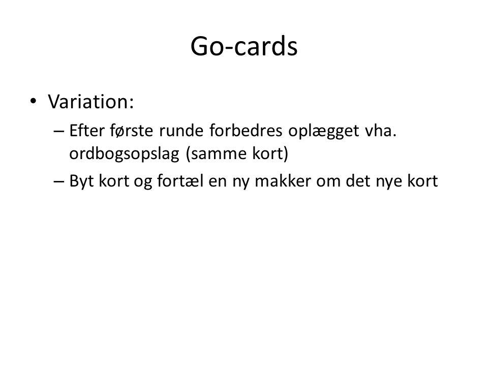 Go-cards Variation: – Efter første runde forbedres oplægget vha.