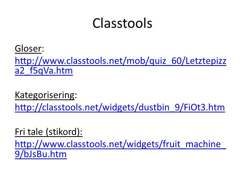 Classtools Gloser: http://www.classtools.net/mob/quiz_60/Letztepizz a2_f5qVa.htm Kategorisering: http://classtools.net/widgets/dustbin_9/FiOt3.htm Fri tale (stikord): http://www.classtools.net/widgets/fruit_machine_ 9/bJsBu.htm