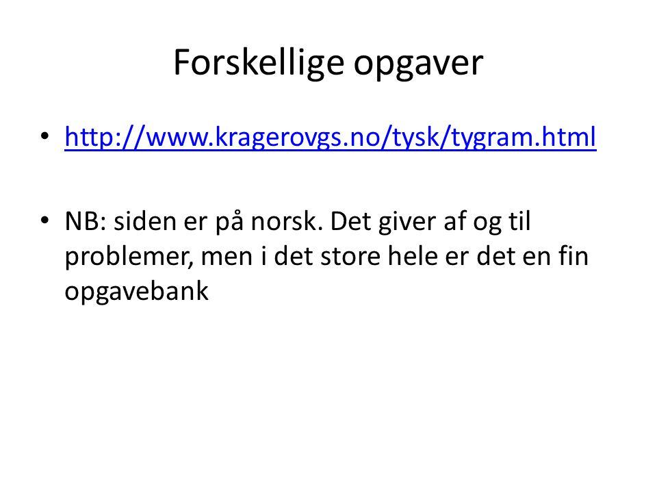 Forskellige opgaver http://www.kragerovgs.no/tysk/tygram.html NB: siden er på norsk.