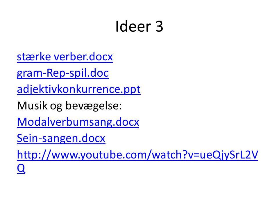 Ideer 3 stærke verber.docx gram-Rep-spil.doc adjektivkonkurrence.ppt Musik og bevægelse: Modalverbumsang.docx Sein-sangen.docx http://www.youtube.com/watch v=ueQjySrL2V Q