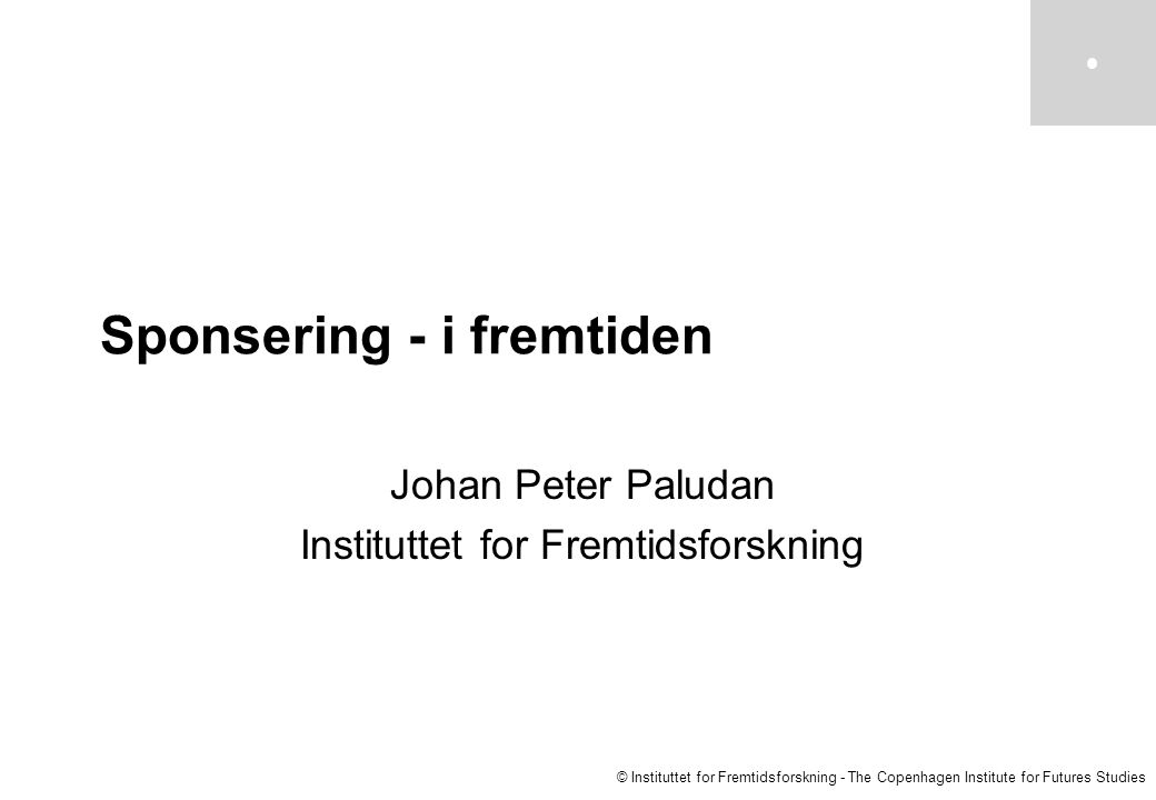 © Instituttet for Fremtidsforskning - The Copenhagen Institute for Futures Studies Sponsering - i fremtiden Johan Peter Paludan Instituttet for Fremtidsforskning