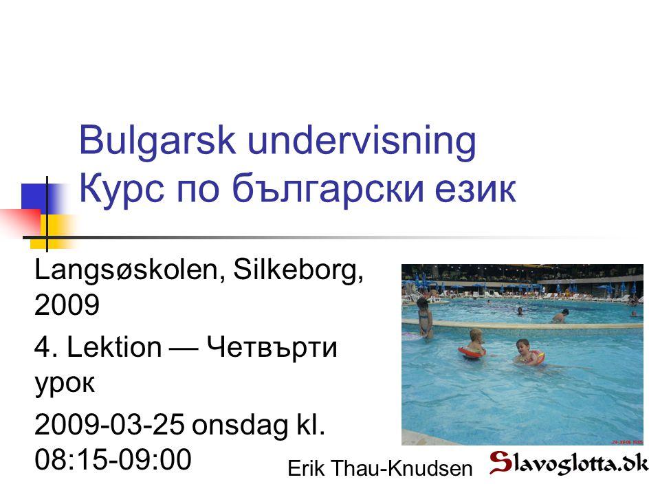 Bulgarsk undervisning Курс по български език Langsøskolen, Silkeborg, 2009 4.