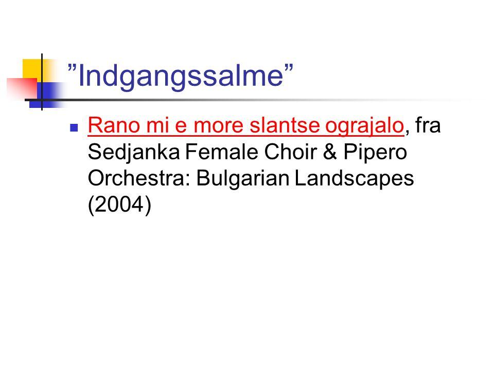 Indgangssalme Rano mi e more slantse ograjalo, fra Sedjanka Female Choir & Pipero Orchestra: Bulgarian Landscapes (2004) Rano mi e more slantse ograjalo