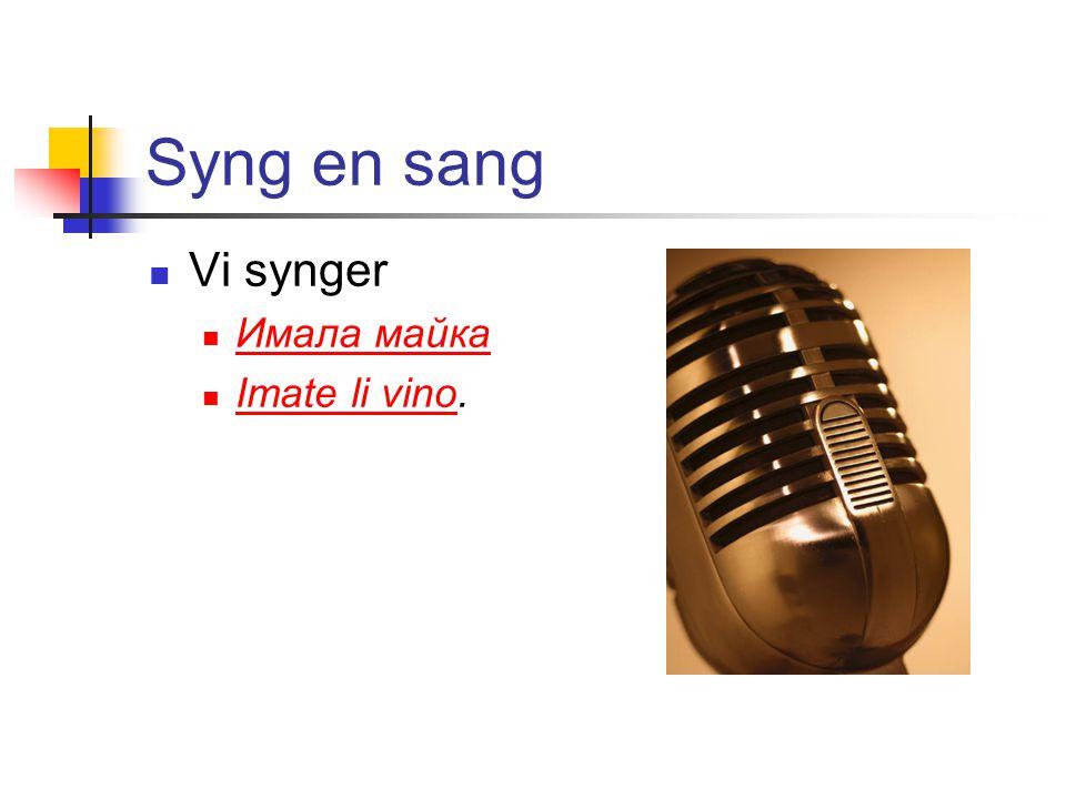 Syng en sang Vi synger Имала майка Imate li vino. Imate li vino