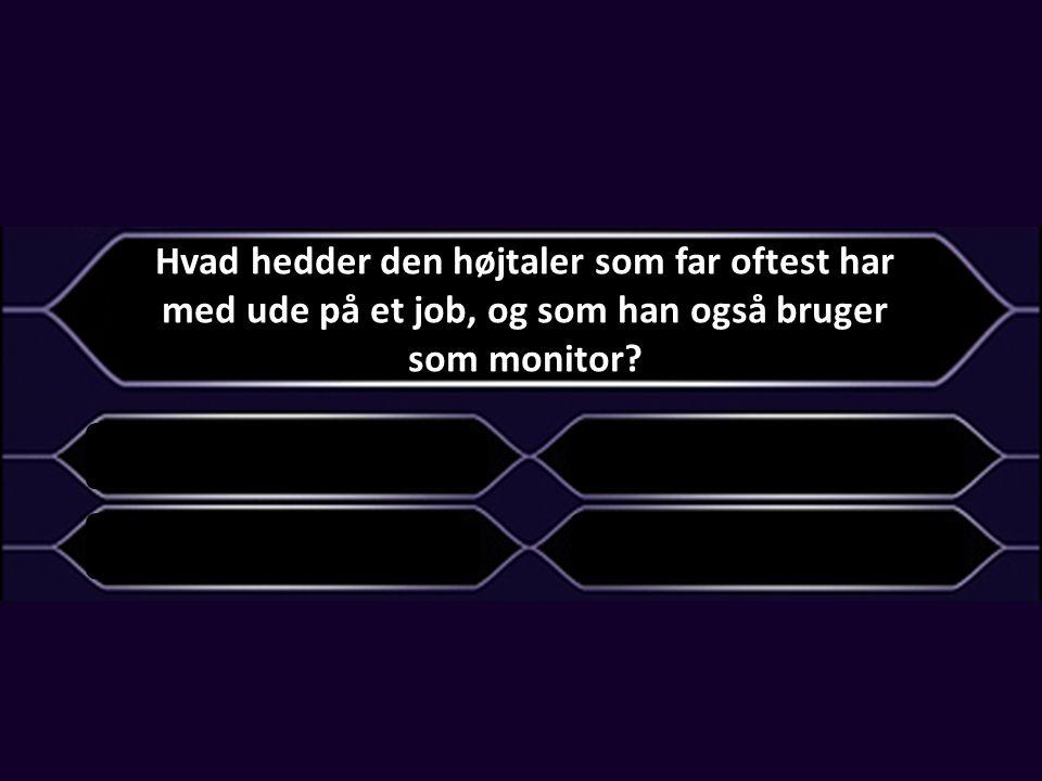 Hvad hedder den højtaler som far oftest har med ude på et job, og som han også bruger som monitor.