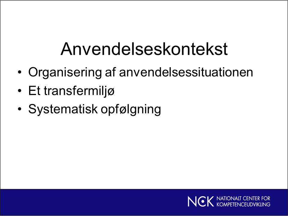 Anvendelseskontekst Organisering af anvendelsessituationen Et transfermiljø Systematisk opfølgning