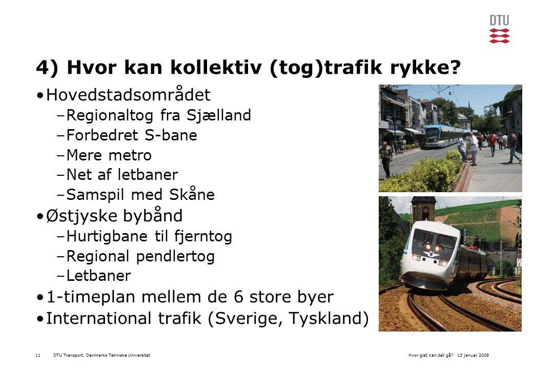 DTU Transport, Danmarks Tekniske Universitet13 januar 2009Hvor glat kan det gå 11 4) Hvor kan kollektiv (tog)trafik rykke.