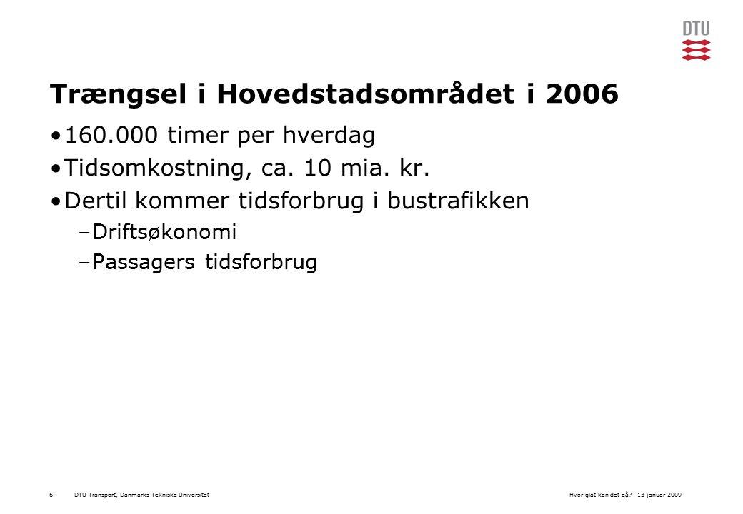 DTU Transport, Danmarks Tekniske Universitet13 januar 2009Hvor glat kan det gå 6 Trængsel i Hovedstadsområdet i 2006 160.000 timer per hverdag Tidsomkostning, ca.