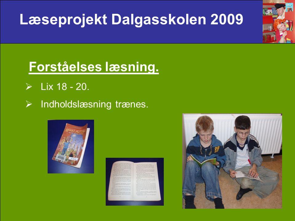Læseprojekt Dalgasskolen 2009 Forståelses læsning.  Lix 18 - 20.  Indholdslæsning trænes.