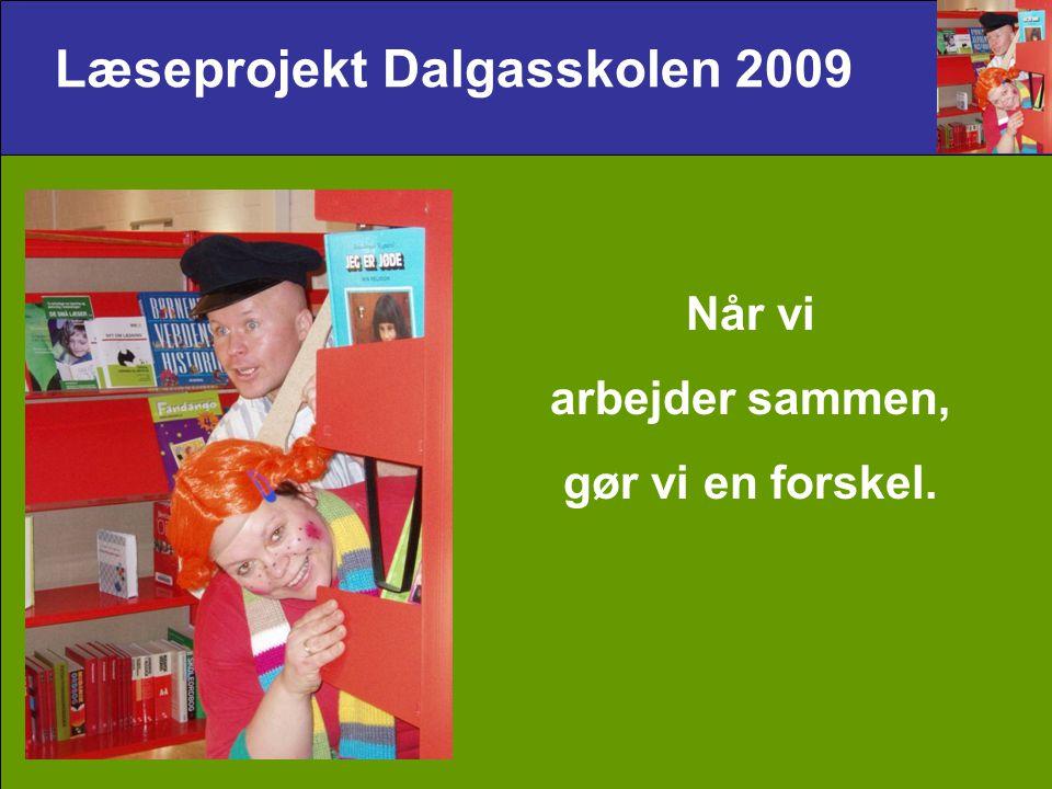 Læseprojekt Dalgasskolen 2009 Når vi arbejder sammen, gør vi en forskel.