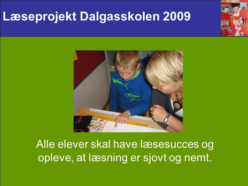 Læseprojekt Dalgasskolen 2009 Alle elever skal have læsesucces og opleve, at læsning er sjovt og nemt.