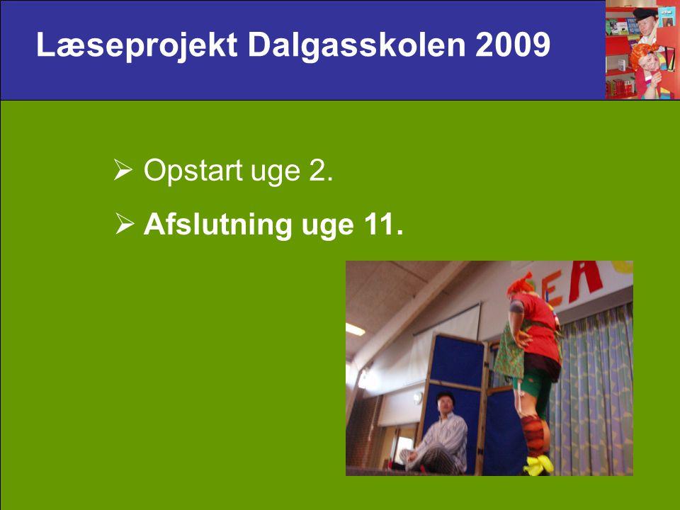 Læseprojekt Dalgasskolen 2009  Opstart uge 2.  Afslutning uge 11.