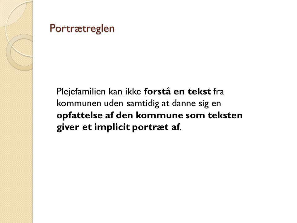 Portrætreglen Plejefamilien kan ikke forstå en tekst fra kommunen uden samtidig at danne sig en opfattelse af den kommune som teksten giver et implicit portræt af.