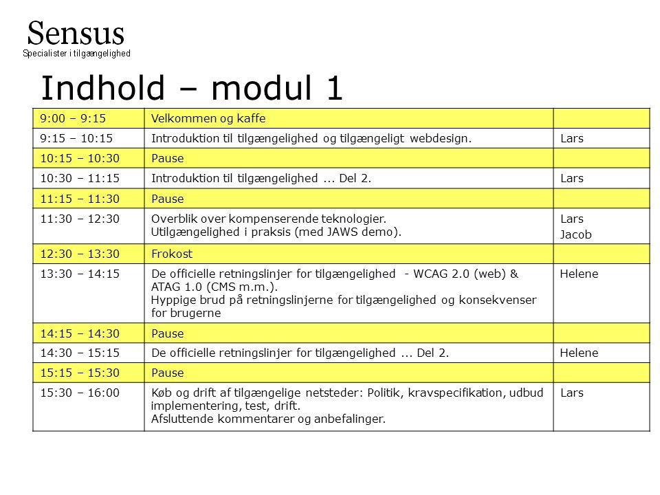 Indhold – modul 1 9:00 – 9:15Velkommen og kaffe 9:15 – 10:15Introduktion til tilgængelighed og tilgængeligt webdesign.Lars 10:15 – 10:30Pause 10:30 – 11:15Introduktion til tilgængelighed...