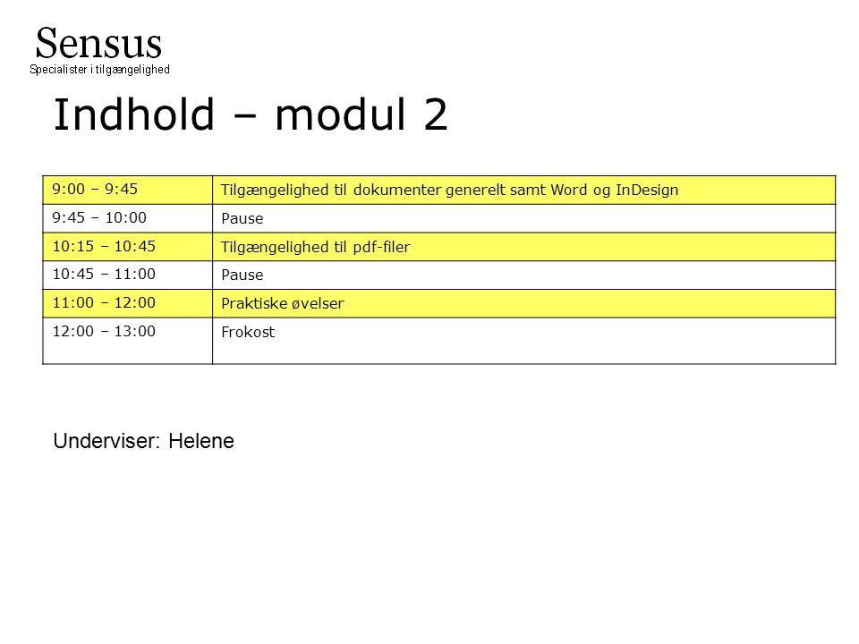 Indhold – modul 2 9:00 – 9:45 Tilgængelighed til dokumenter generelt samt Word og InDesign 9:45 – 10:00 Pause 10:15 – 10:45 Tilgængelighed til pdf-filer 10:45 – 11:00 Pause 11:00 – 12:00 Praktiske øvelser 12:00 – 13:00 Frokost Underviser: Helene