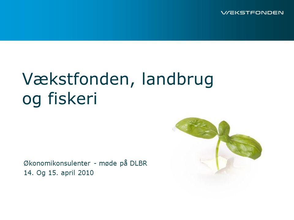 Vækstfonden, landbrug og fiskeri Økonomikonsulenter - møde på DLBR 14. Og 15. april 2010