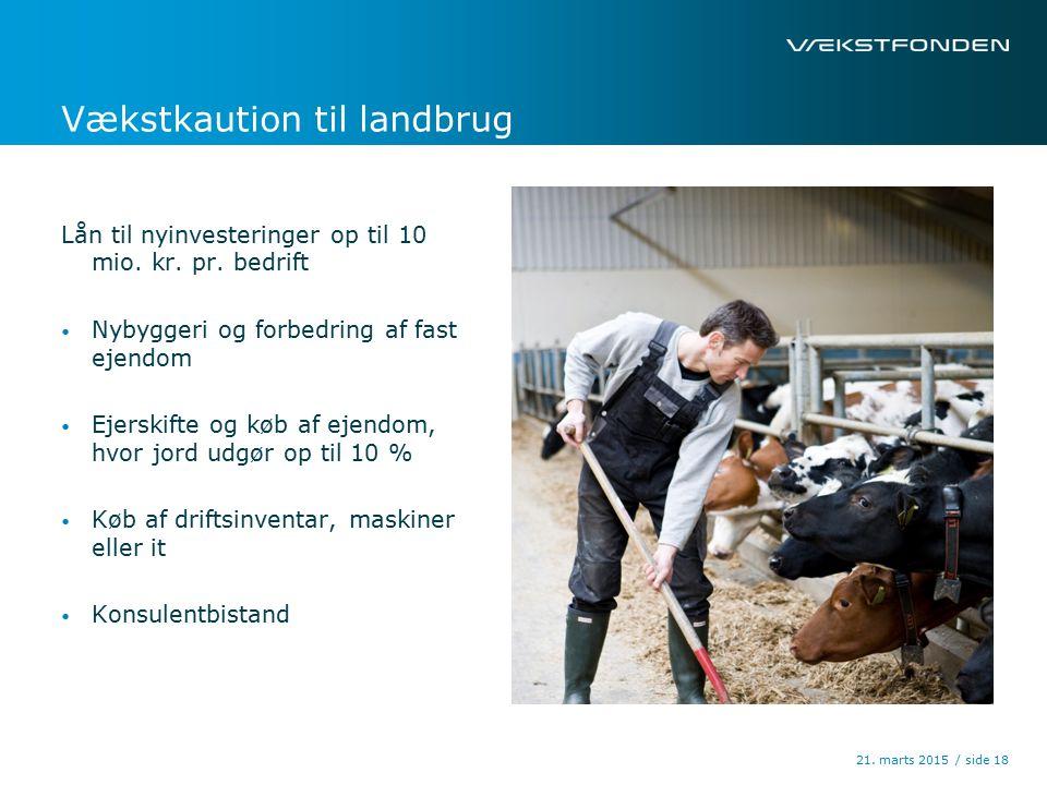 / side21. marts 2015 18 Vækstkaution til landbrug Lån til nyinvesteringer op til 10 mio.