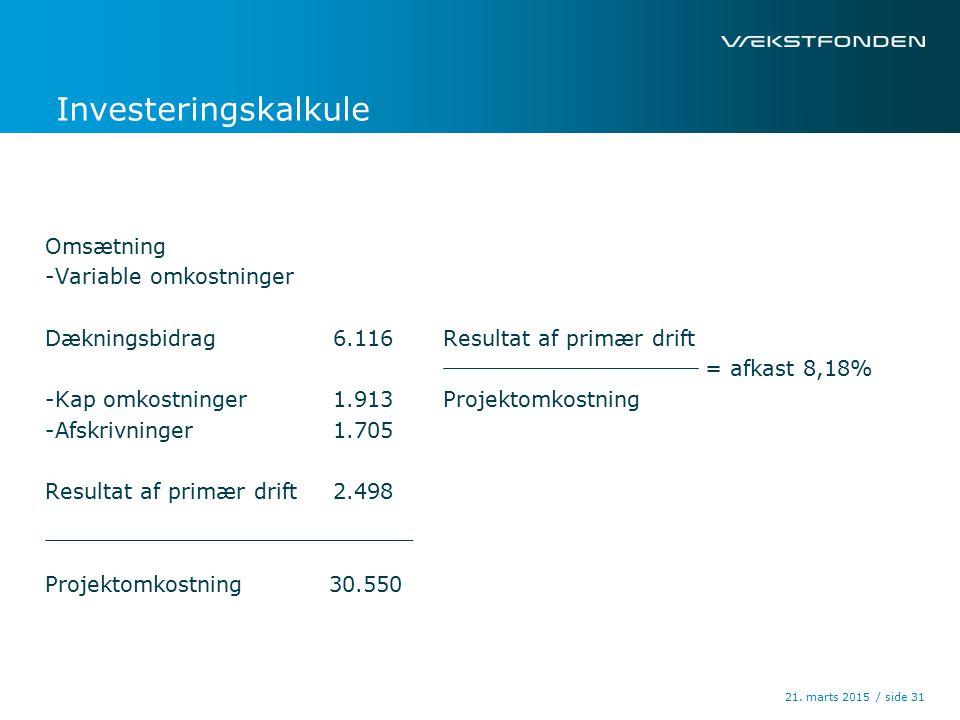 / side Investeringskalkule Omsætning -Variable omkostninger Dækningsbidrag6.116 -Kap omkostninger1.913 -Afskrivninger1.705 Resultat af primær drift2.498 Projektomkostning 30.550 21.