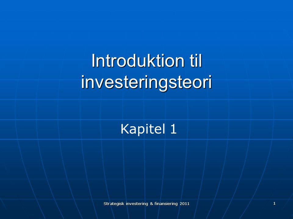 Strategisk investering & finansiering 2011 1 Introduktion til investeringsteori Kapitel 1