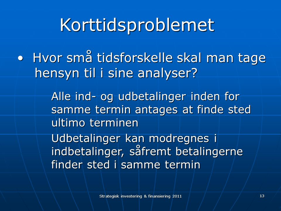Strategisk investering & finansiering 2011 13 Hvor små tidsforskelle skal man tage Hvor små tidsforskelle skal man tage hensyn til i sine analyser.