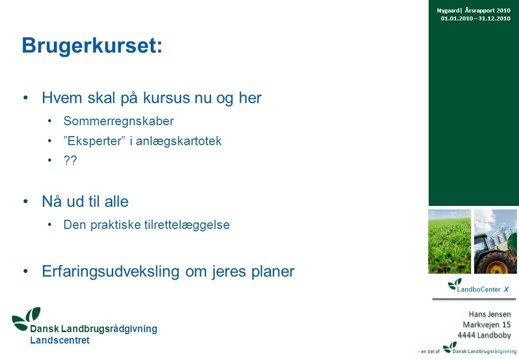 Dansk Landbrugsrådgivning Landscentret Brugerkurset: Hvem skal på kursus nu og her Sommerregnskaber Eksperter i anlægskartotek .