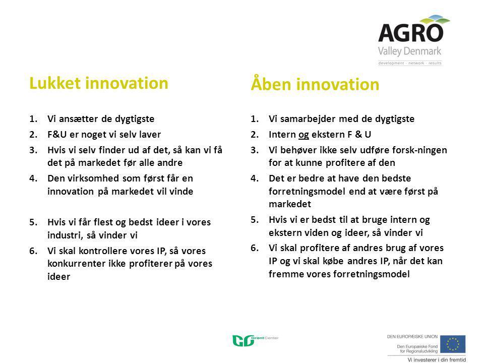Lukket innovation 1.Vi ansætter de dygtigste 2.F&U er noget vi selv laver 3.Hvis vi selv finder ud af det, så kan vi få det på markedet før alle andre 4.Den virksomhed som først får en innovation på markedet vil vinde 5.Hvis vi får flest og bedst ideer i vores industri, så vinder vi 6.Vi skal kontrollere vores IP, så vores konkurrenter ikke profiterer på vores ideer Åben innovation 1.Vi samarbejder med de dygtigste 2.Intern og ekstern F & U 3.Vi behøver ikke selv udføre forsk-ningen for at kunne profitere af den 4.Det er bedre at have den bedste forretningsmodel end at være først på markedet 5.Hvis vi er bedst til at bruge intern og ekstern viden og ideer, så vinder vi 6.Vi skal profitere af andres brug af vores IP og vi skal købe andres IP, når det kan fremme vores forretningsmodel