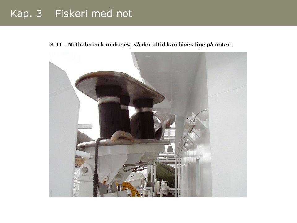3.11 - Nothaleren kan drejes, så der altid kan hives lige på noten Kap. 3 Fiskeri med not