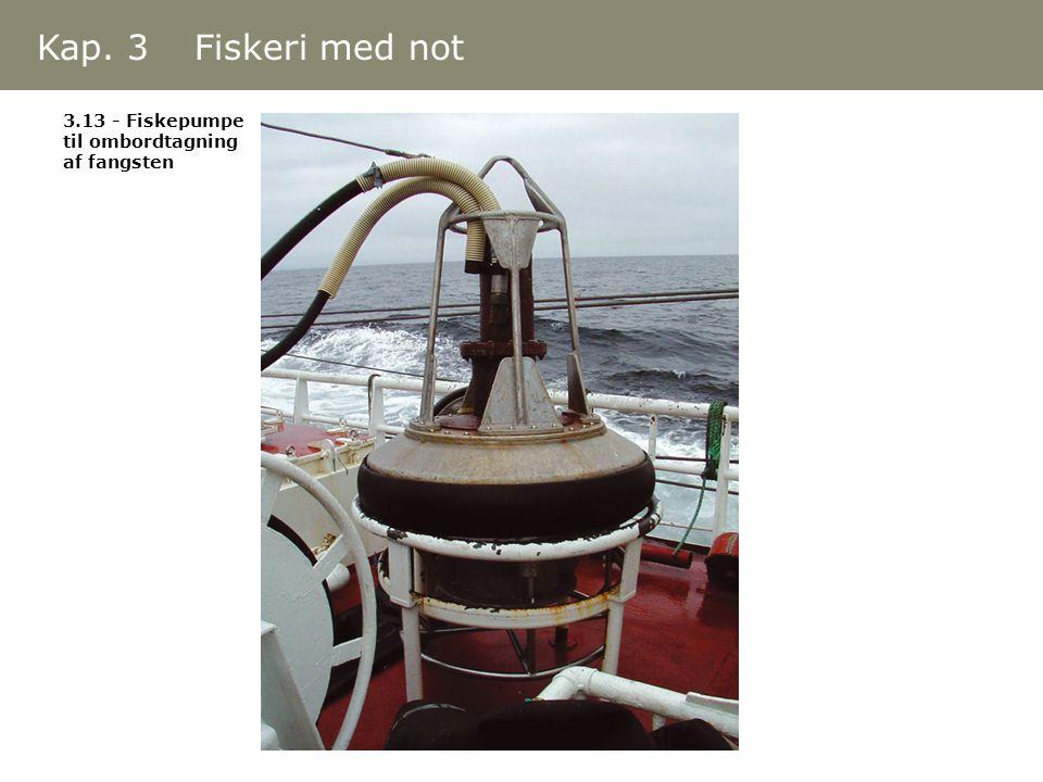 3.13 - Fiskepumpe til ombordtagning af fangsten Kap. 3 Fiskeri med not