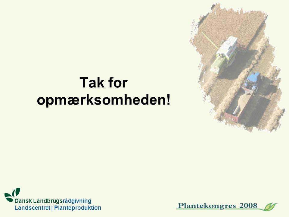 Dansk Landbrugsrådgivning Landscentret | Planteproduktion Tak for opmærksomheden!