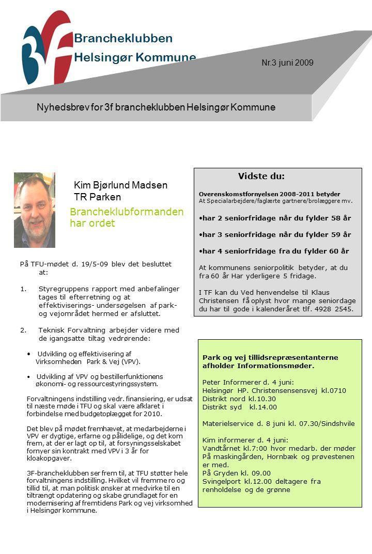 Helsingør Kommune Brancheklubben Nyhedsbrev for 3f brancheklubben Helsingør Kommune Brancheklubformanden har ordet Kim Bjørlund Madsen TR Parken På TFU-mødet d.