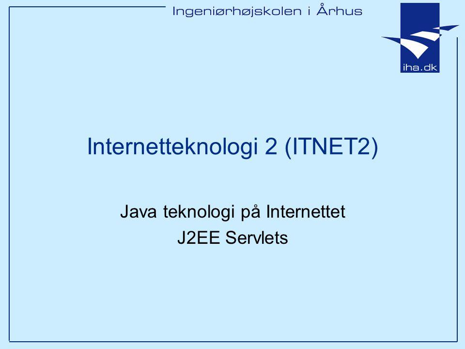 Internetteknologi 2 (ITNET2) Java teknologi på Internettet J2EE Servlets