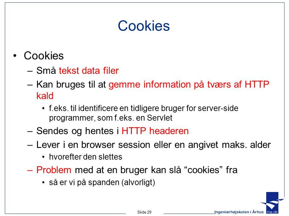 Ingeniørhøjskolen i Århus Slide 29 Cookies –Små tekst data filer –Kan bruges til at gemme information på tværs af HTTP kald f.eks.