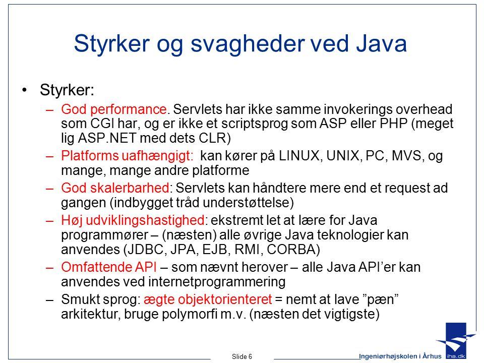 Ingeniørhøjskolen i Århus Slide 6 Styrker og svagheder ved Java Styrker: –God performance.