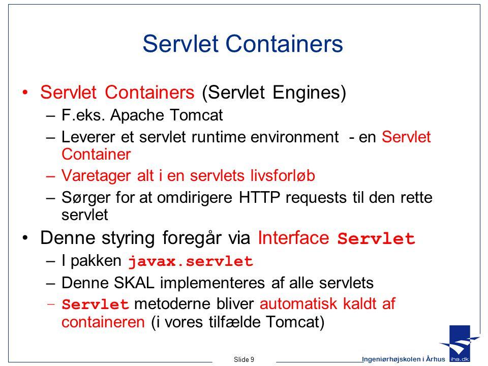 Ingeniørhøjskolen i Århus Slide 9 Servlet Containers Servlet Containers (Servlet Engines) –F.eks.
