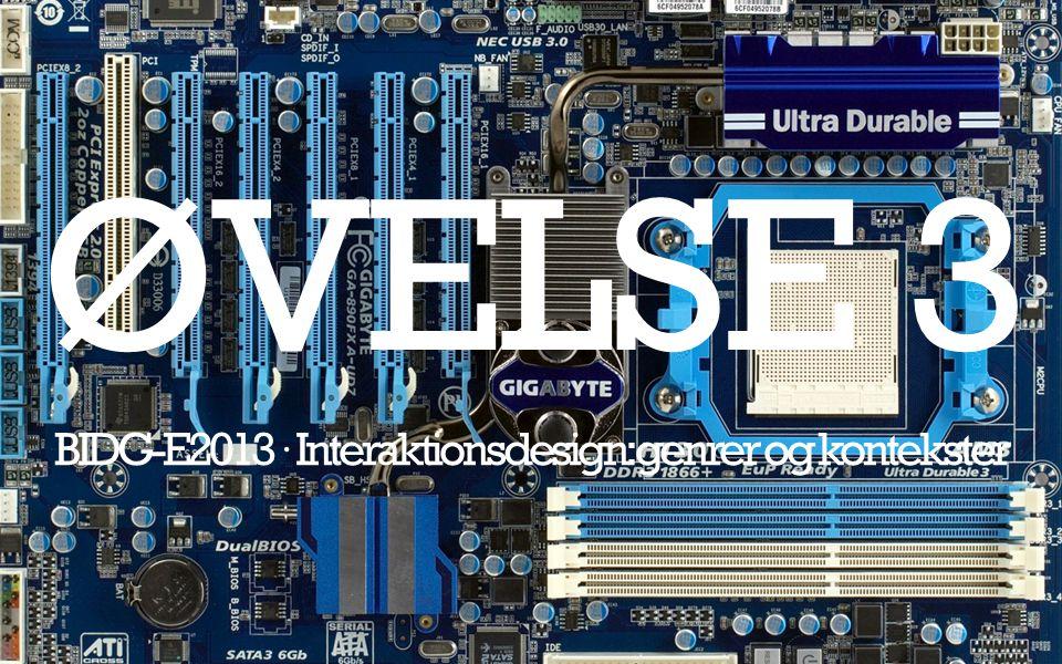 ØVELSE 3 BIDG-E2013 · Interaktionsdesign: genrer og kontekster
