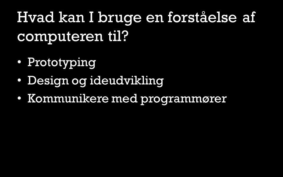 Prototyping Design og ideudvikling Kommunikere med programmører