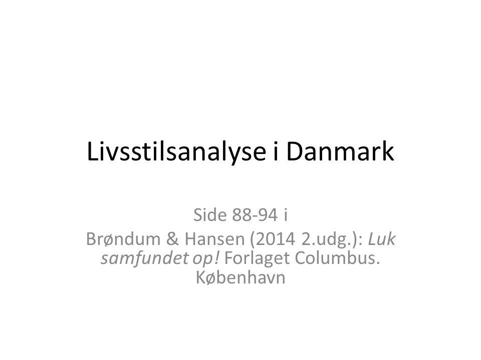 Livsstilsanalyse i Danmark Side 88-94 i Brøndum & Hansen (2014 2.udg.): Luk samfundet op! Forlaget Columbus. København