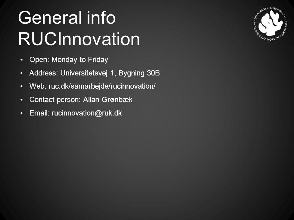 General info RUCInnovation Open: Monday to Friday Address: Universitetsvej 1, Bygning 30B Web: ruc.dk/samarbejde/rucinnovation/ Contact person: Allan Grønbæk Email: rucinnovation@ruk.dk