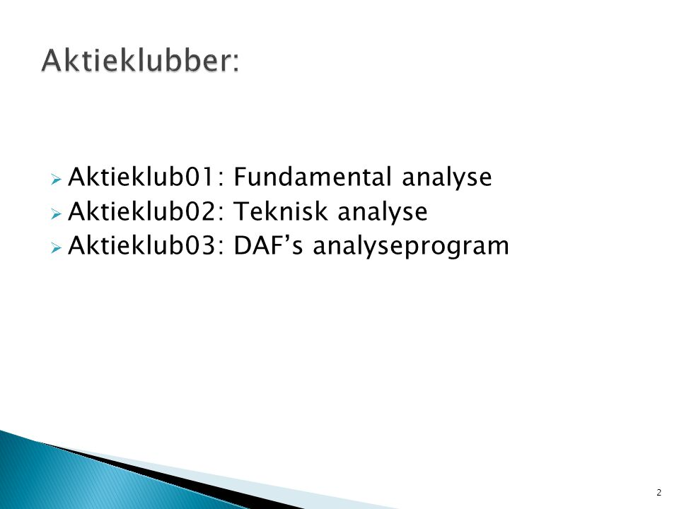  Aktieklub01: Fundamental analyse  Aktieklub02: Teknisk analyse  Aktieklub03: DAF's analyseprogram 2