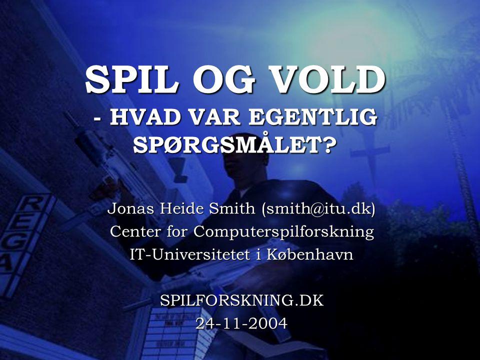 SPIL OG VOLD - HVAD VAR EGENTLIG SPØRGSMÅLET.