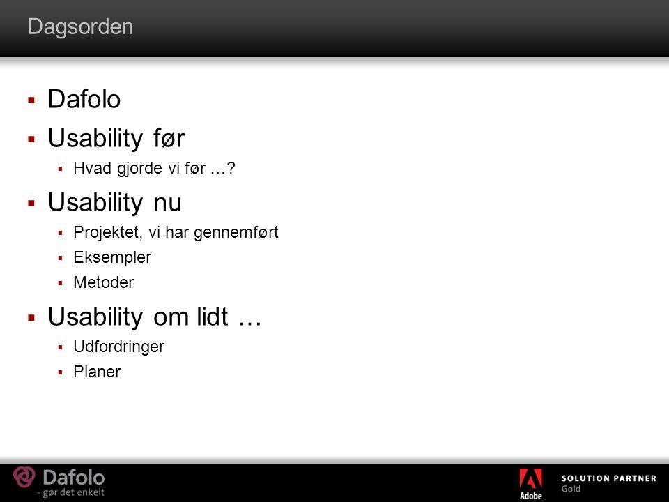Dagsorden  Dafolo  Usability før  Hvad gjorde vi før ….
