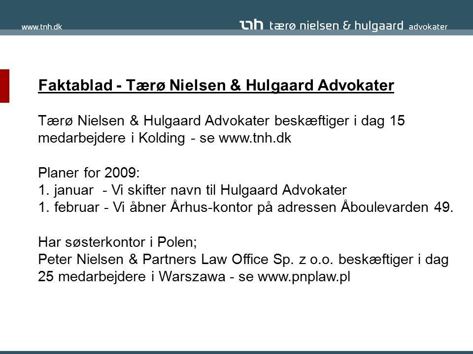 Faktablad - Tærø Nielsen & Hulgaard Advokater Tærø Nielsen & Hulgaard Advokater beskæftiger i dag 15 medarbejdere i Kolding - se www.tnh.dk Planer for 2009: 1.