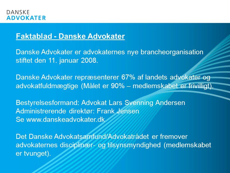 Faktablad - Danske Advokater Danske Advokater er advokaternes nye brancheorganisation stiftet den 11.