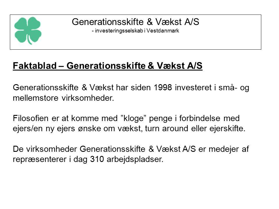 Generationsskifte & Vækst A/S - investeringsselskab i Vestdanmark Faktablad – Generationsskifte & Vækst A/S Generationsskifte & Vækst har siden 1998 investeret i små- og mellemstore virksomheder.