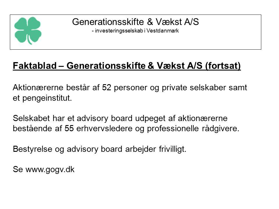 Generationsskifte & Vækst A/S - investeringsselskab i Vestdanmark Faktablad – Generationsskifte & Vækst A/S (fortsat) Aktionærerne består af 52 personer og private selskaber samt et pengeinstitut.