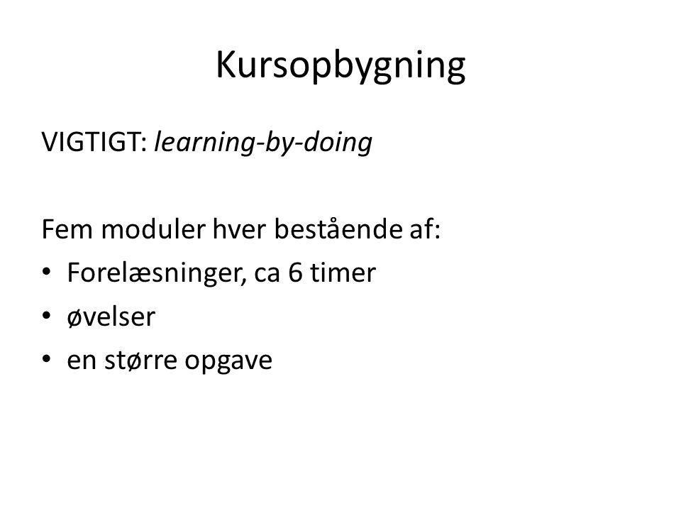 Kursopbygning VIGTIGT: learning-by-doing Fem moduler hver bestående af: Forelæsninger, ca 6 timer øvelser en større opgave