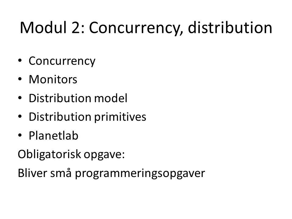 Modul 2: Concurrency, distribution Concurrency Monitors Distribution model Distribution primitives Planetlab Obligatorisk opgave: Bliver små programmeringsopgaver