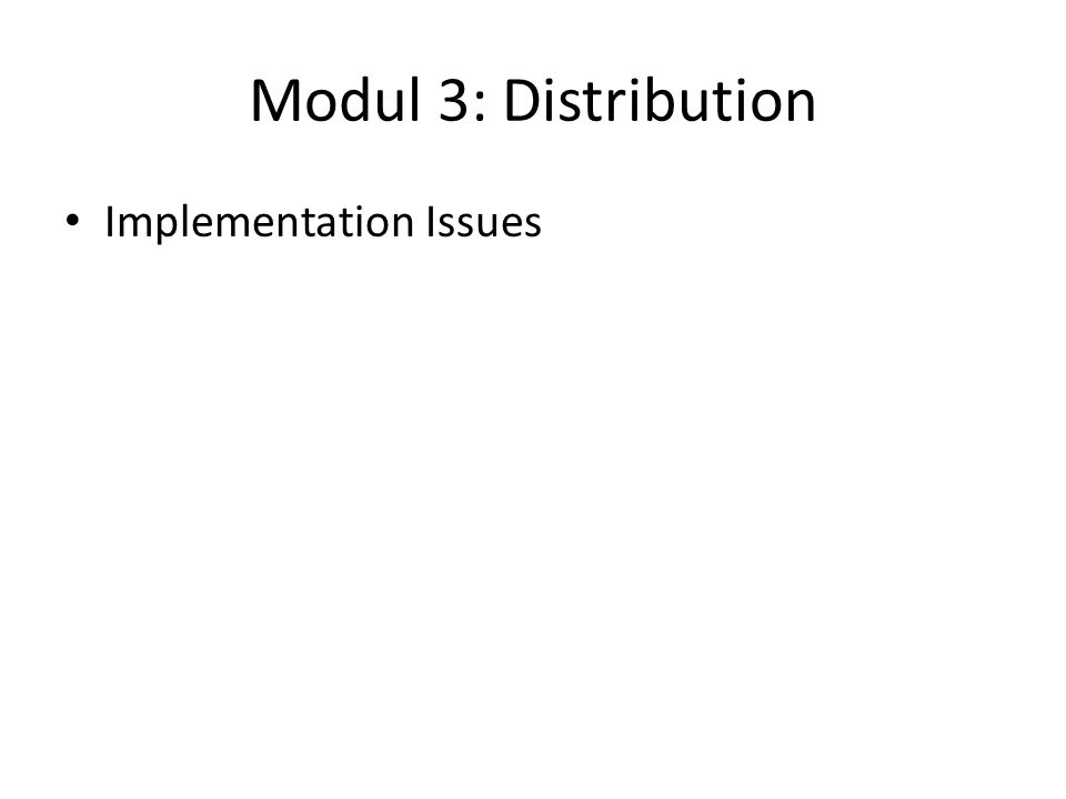 Modul 3: Distribution Implementation Issues